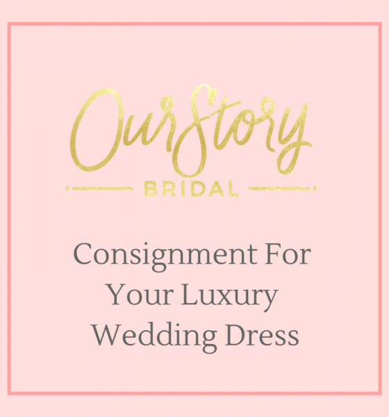 Consignment For Wedding Dresses Launches With Our Story Bridal